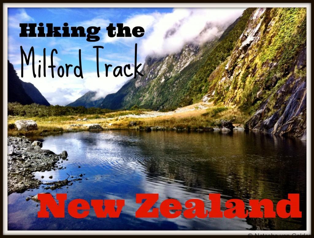 Hiking the Milford Track, New Zealand, Photo by Natasha von Geldern
